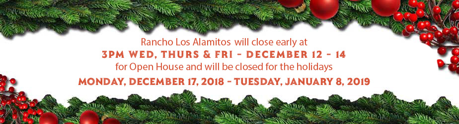 Rancho Los Alamitos will close early at 3pm Wed, Thurs & Fri - December 12 - 14 for Open House and will be closed for the holidays Monday, December 17, 2018 - Tuesday, January 8, 2019